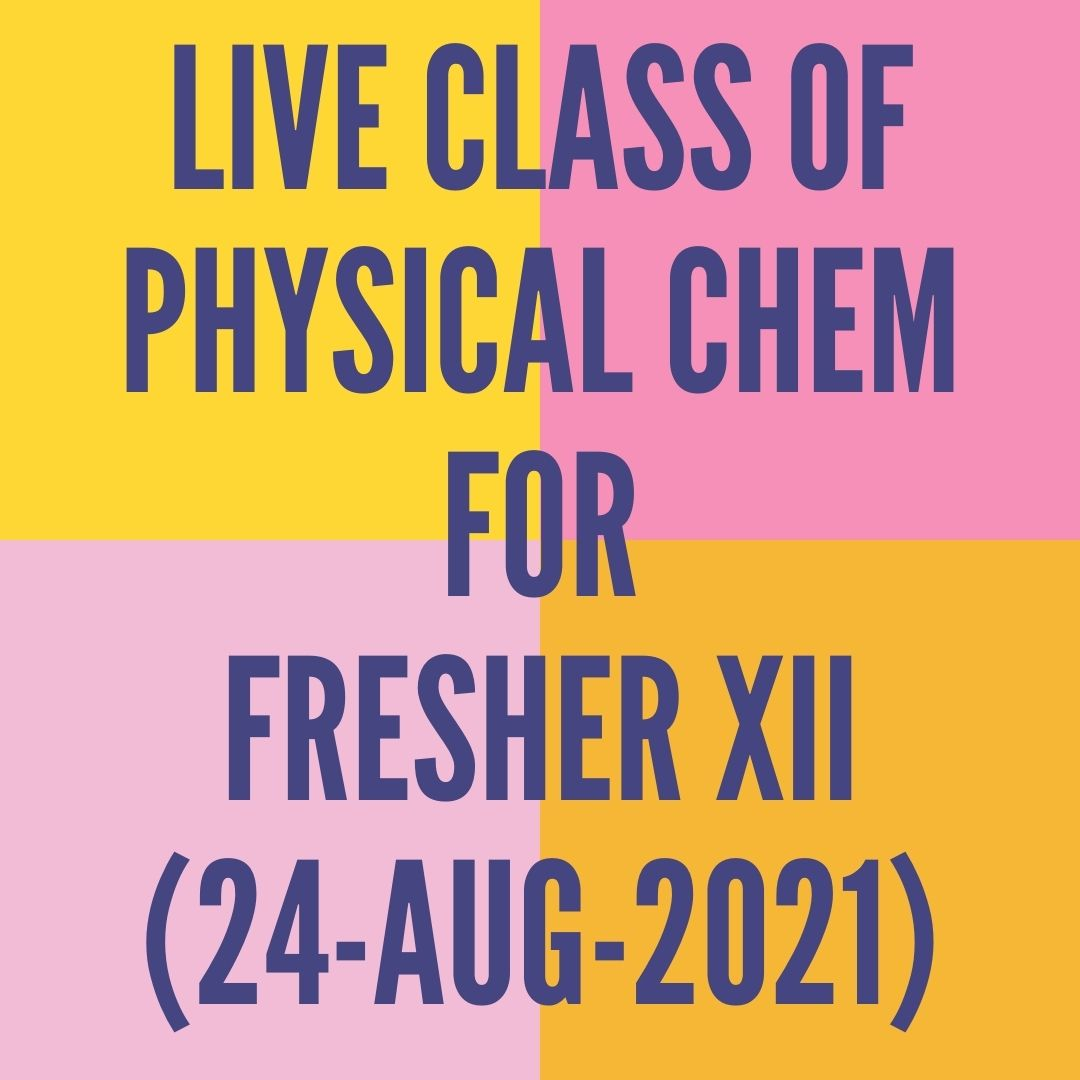 LIVE CLASS OF PHYSICAL CHEMISTRY FOR FRESHER XII (24-AUG-2021) ELECTROCHEMISTRY