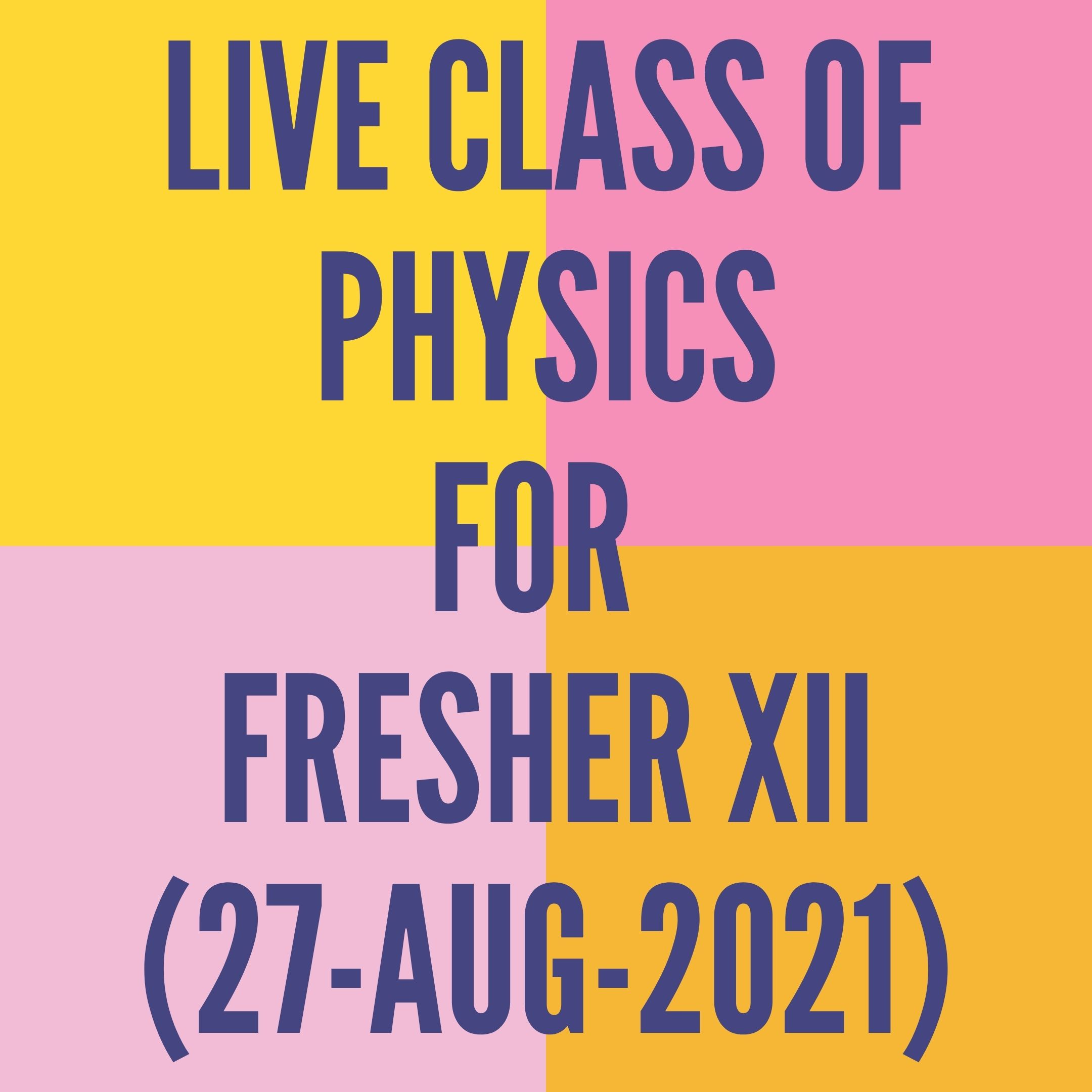 LIVE CLASS OF PHYSICS FOR FRESHER XII (27-AUG-2021) MAGNETIC EFFECT OF CURRENT