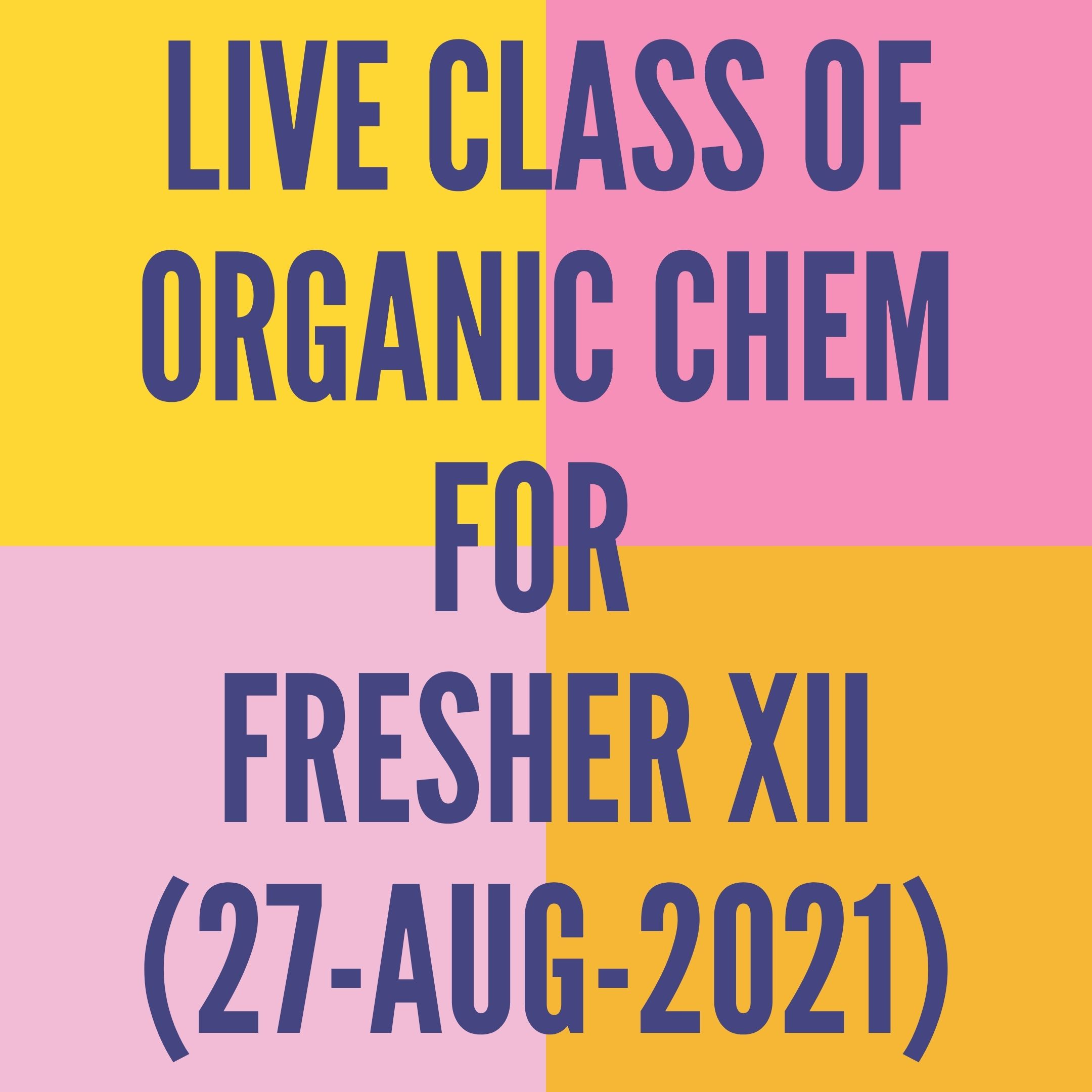 LIVE CLASS OF ORGANIC CHEMISTRY FOR FRESHER XII (27-AUG-2021) ALCOHOL, PHENOL & ETHER