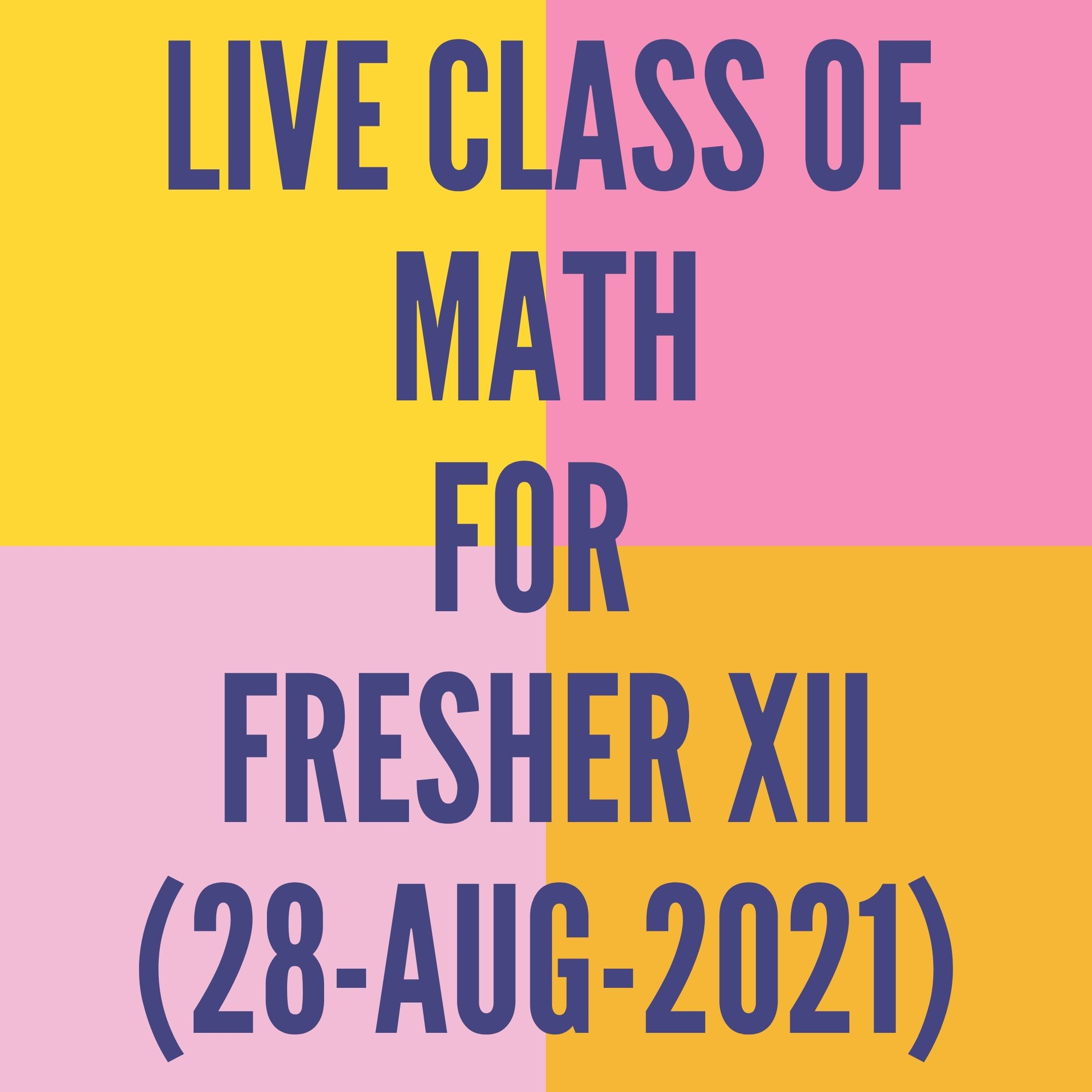 LIVE CLASS OF MATH FOR FRESHER (28-AUG-2021)
