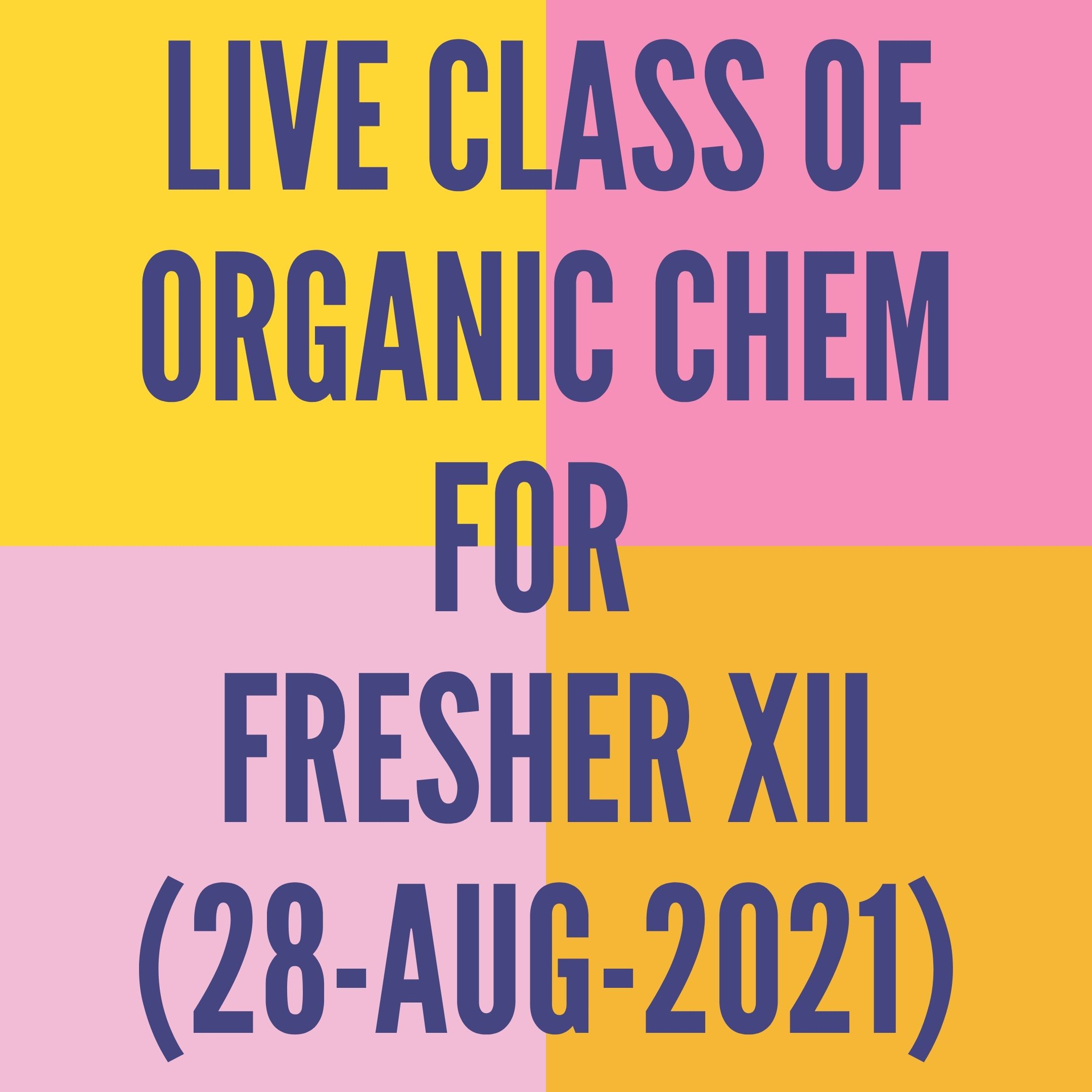 LIVE CLASS OF ORGANIC CHEMISTRY FOR FRESHER XII (28-AUG-2021) ALCOHOL, PHENOL & ETHER