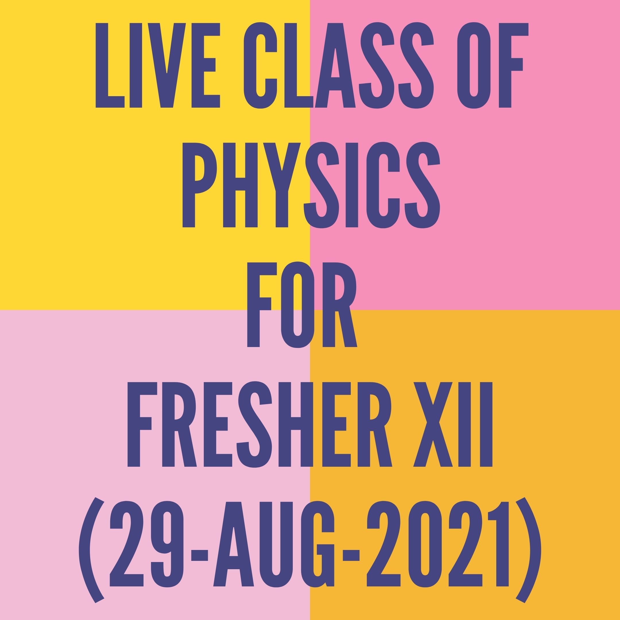 LIVE CLASS OF PHYSICS FOR FRESHER XII (29-AUG-2021) MAGNETIC FORCE ON MOVING CHARGE PARTICLE