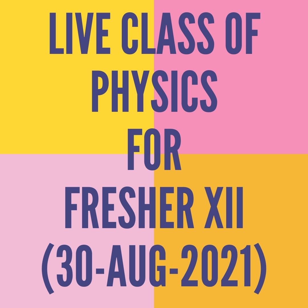 LIVE CLASS OF PHYSICS FOR FRESHER XII (30-AUG-2021) MAGNETIC FORCE ON MOVING CHARGE PARTICLE