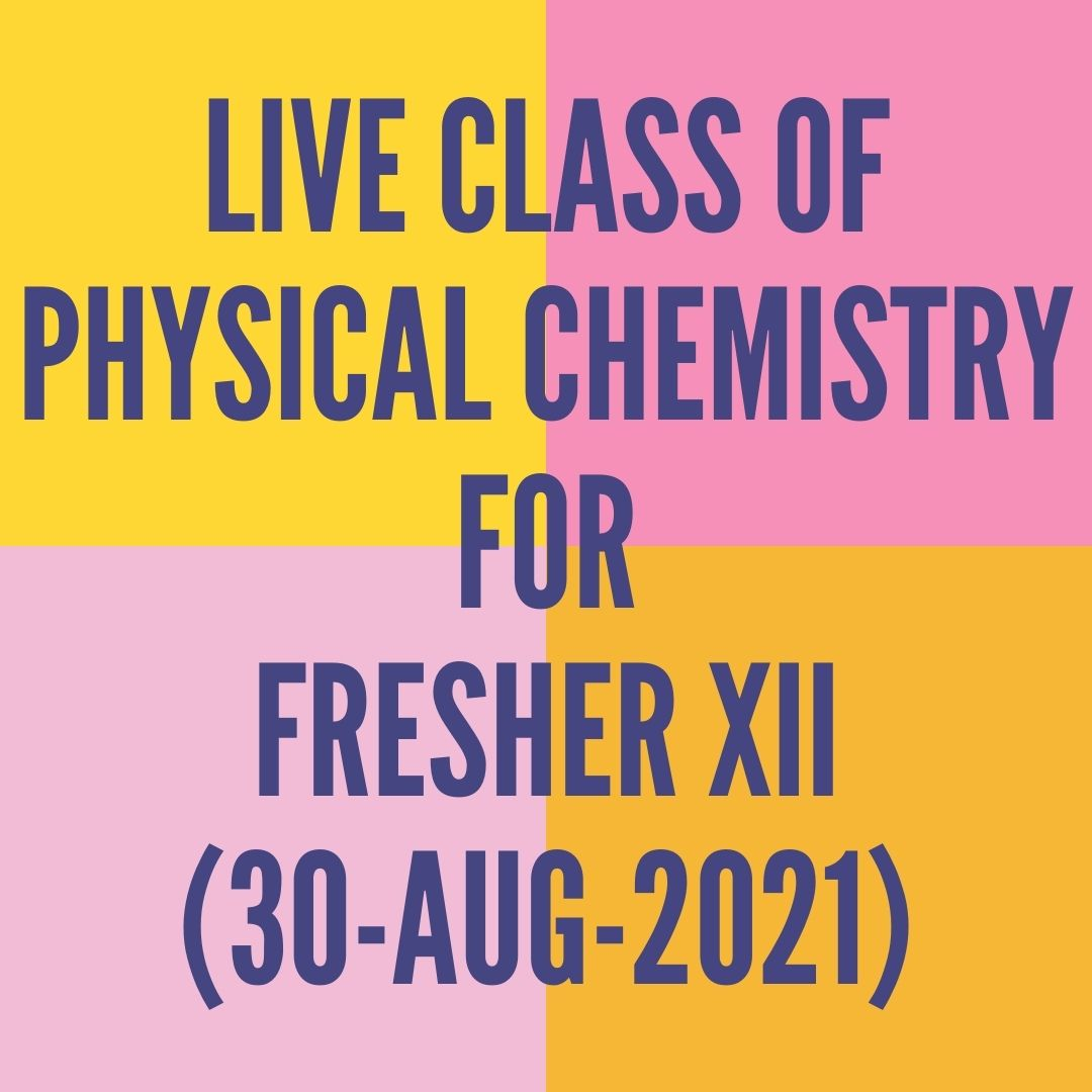 LIVE CLASS OF PHYSICAL CHEMISTRY FOR FRESHER XII (30-AUG-2021) ELECTROCHEMISTRY