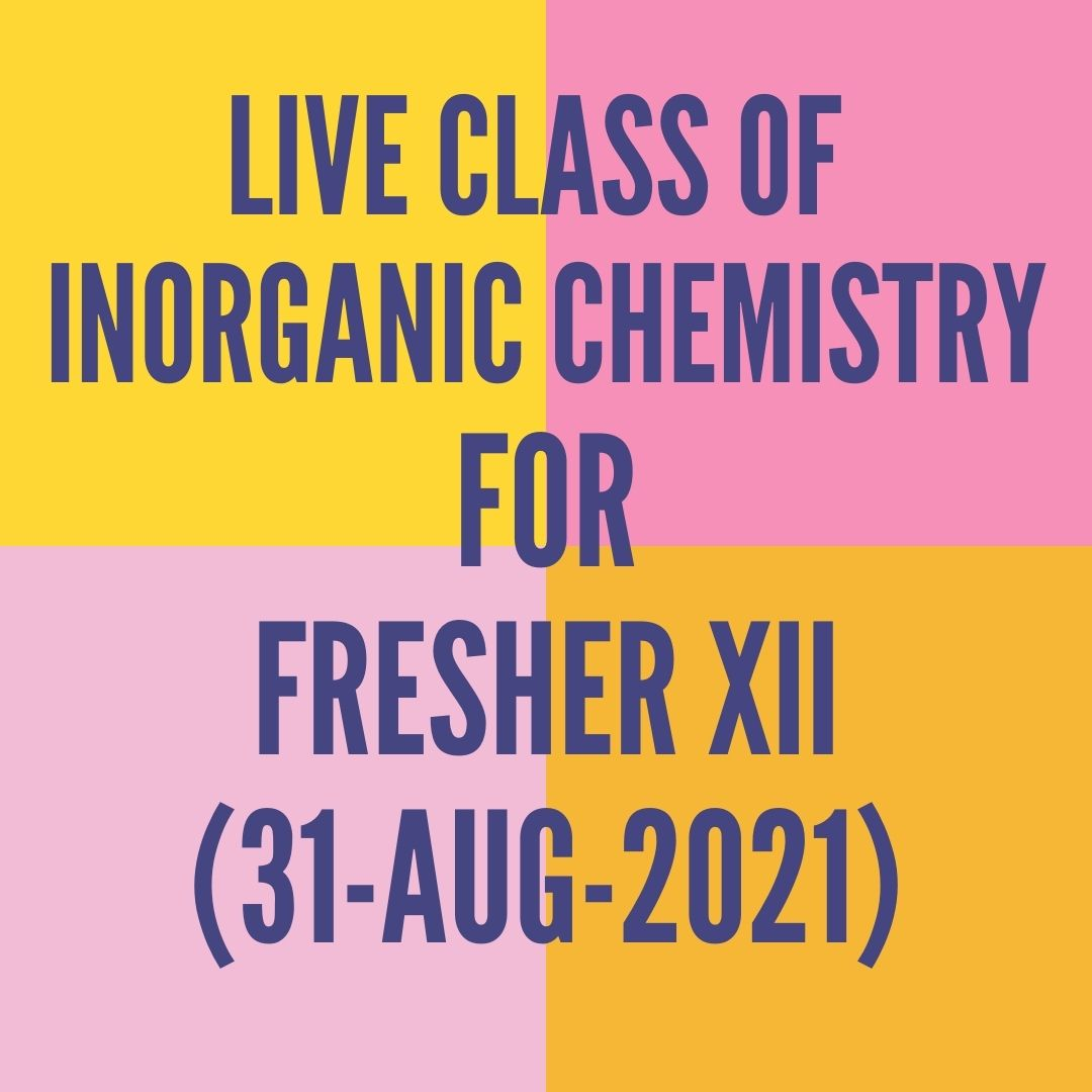 LIVE CLASS OF INORGANIC CHEMISTRY FOR FRESHER XII (31-AUG-2021) CO-ORDINATION COMPOUND
