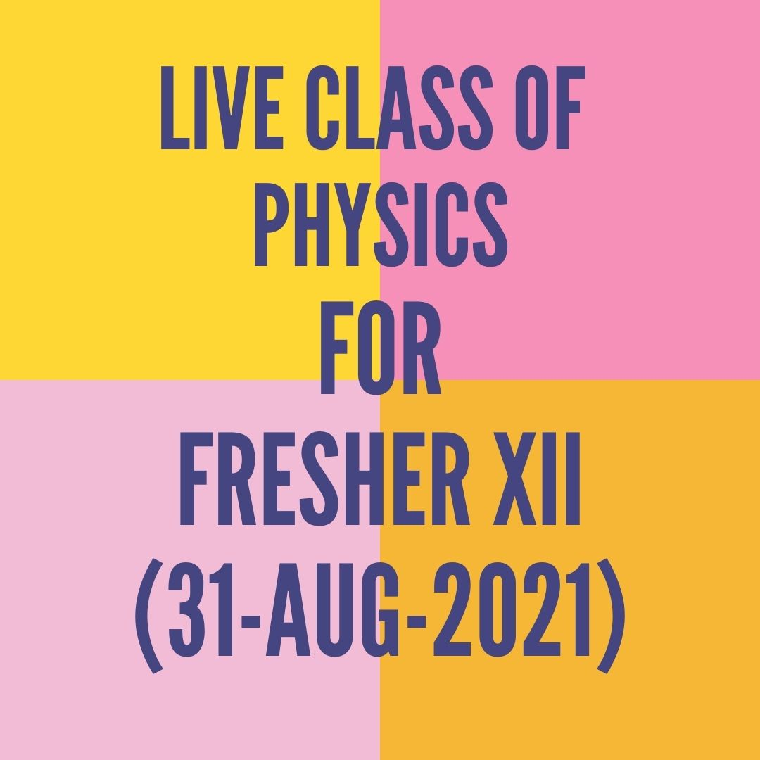 LIVE CLASS OF PHYSICS FOR FRESHER XII (31-AUG-2021) MAGNETIC FORCE ON MOVING CHARGE PARTICLE