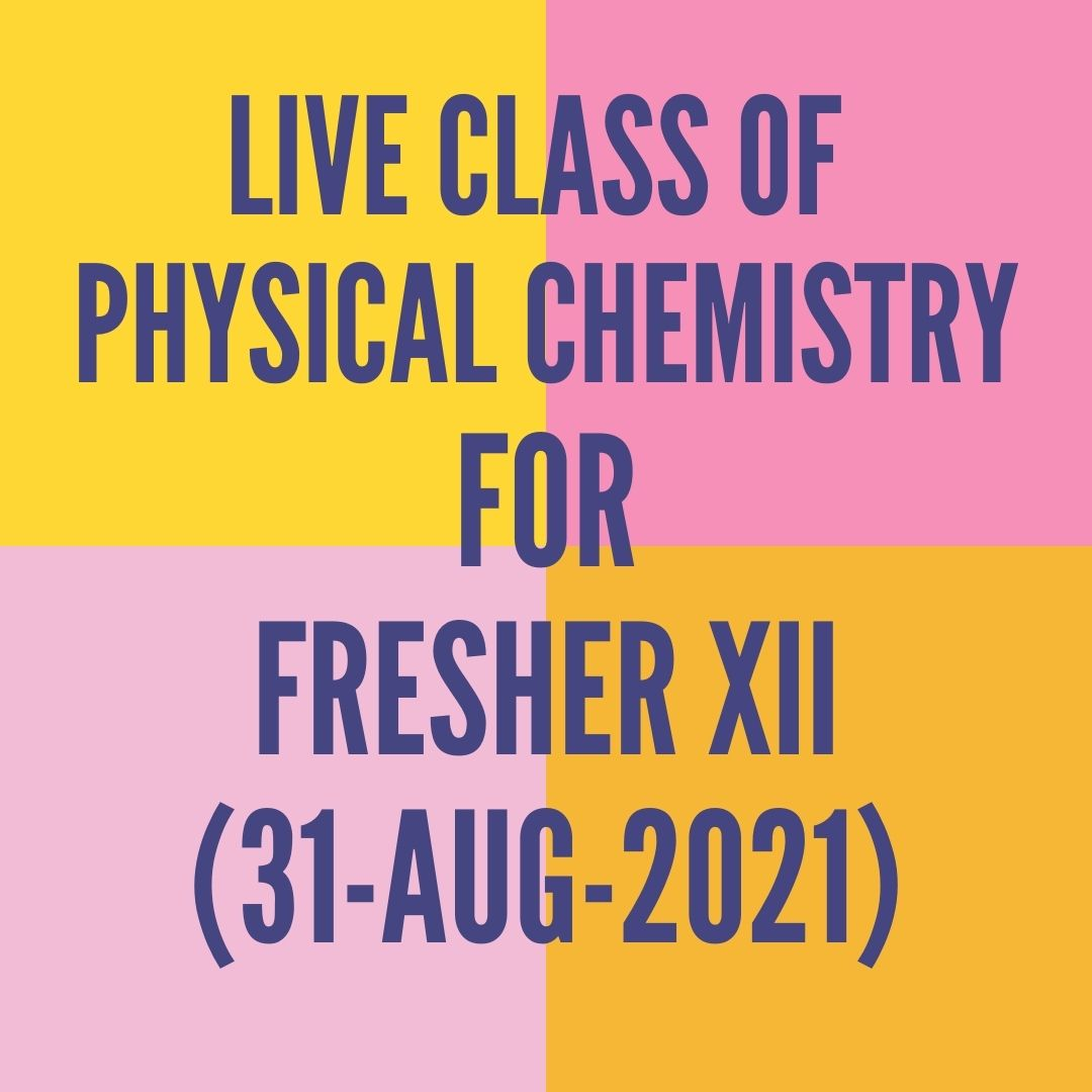 LIVE CLASS OF PHYSICAL CHEMISTRY FOR FRESHER XII (31-AUG-2021) ELECTROCHEMISTRY