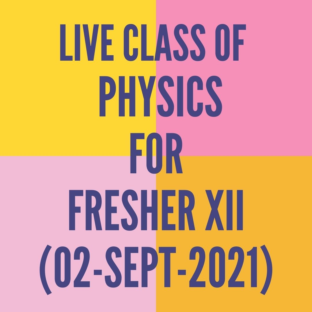 LIVE CLASS OF PHYSICS FOR FRESHER XII (02-SEPT-2021) MAGNETIC FORCE ON MOVING CHARGE PARTICLE