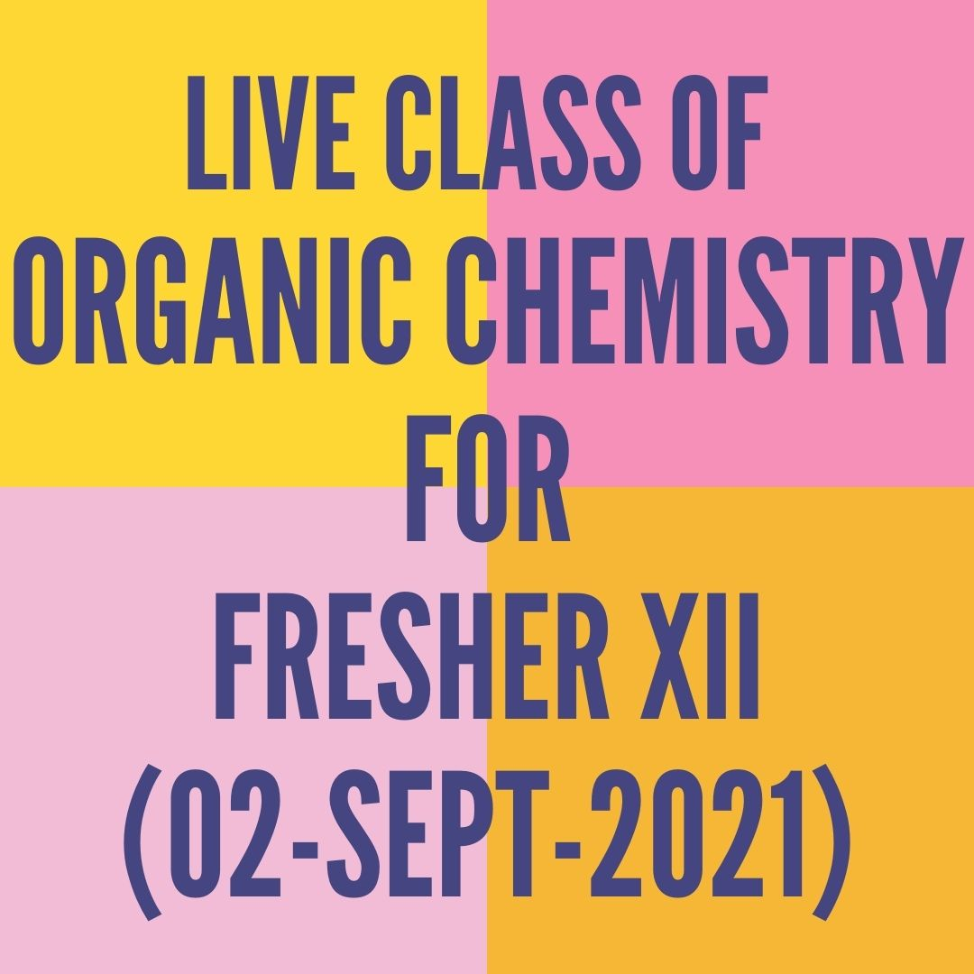 LIVE CLASS OF ORGANIC CHEMISTRY FOR FRESHER XII (02-SEPT-2021) ALCOHOL, PHENOL & ETHER