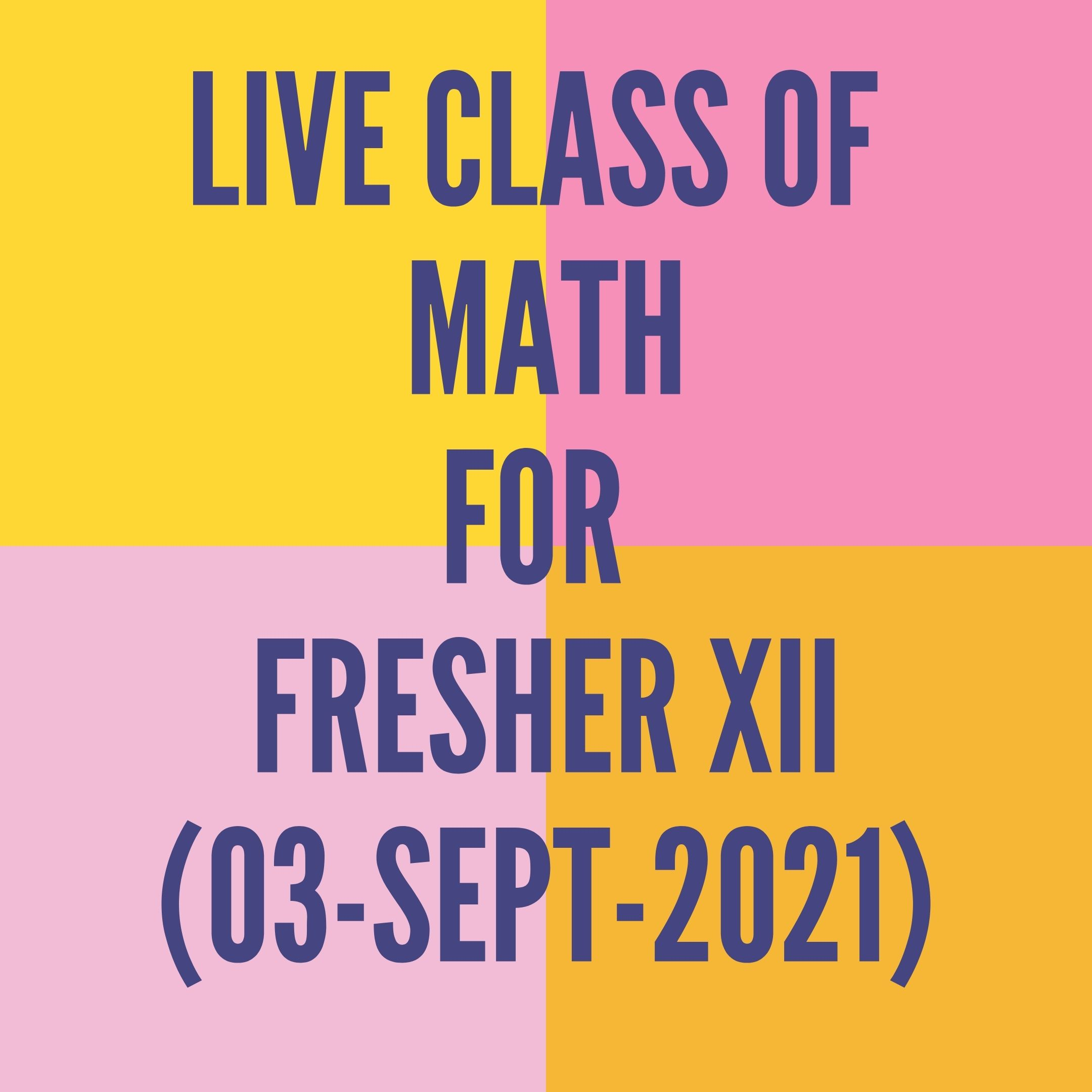 LIVE CLASS OF MATH FOR FRESHER (03-SEPT-2021)