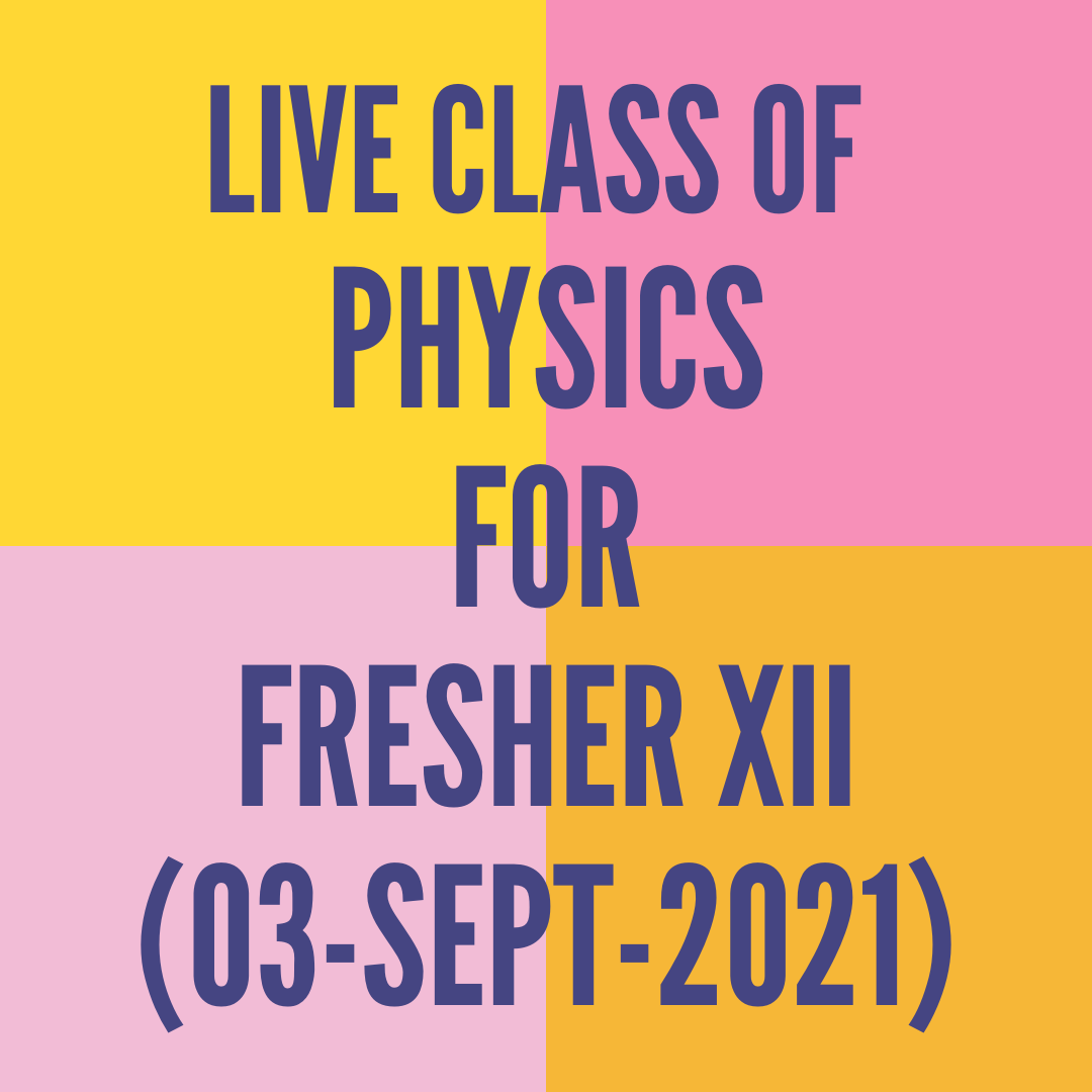 LIVE CLASS OF PHYSICS FOR FRESHER XII (03-SEPT-2021) MAGNETIC FORCE ON MOVING CHARGE PARTICLE