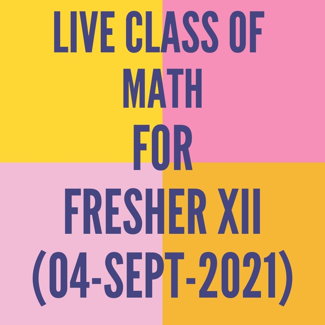 LIVE CLASS OF MATH FOR FRESHER XII (04-SEPT-2021)