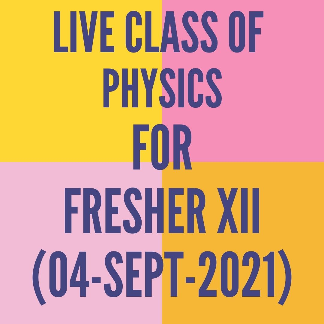 LIVE CLASS OF PHYSICS FOR FRESHER XII (04-SEPT-2021) MAGNETIC FORCE ON MOVING CHARGE PARTICLE