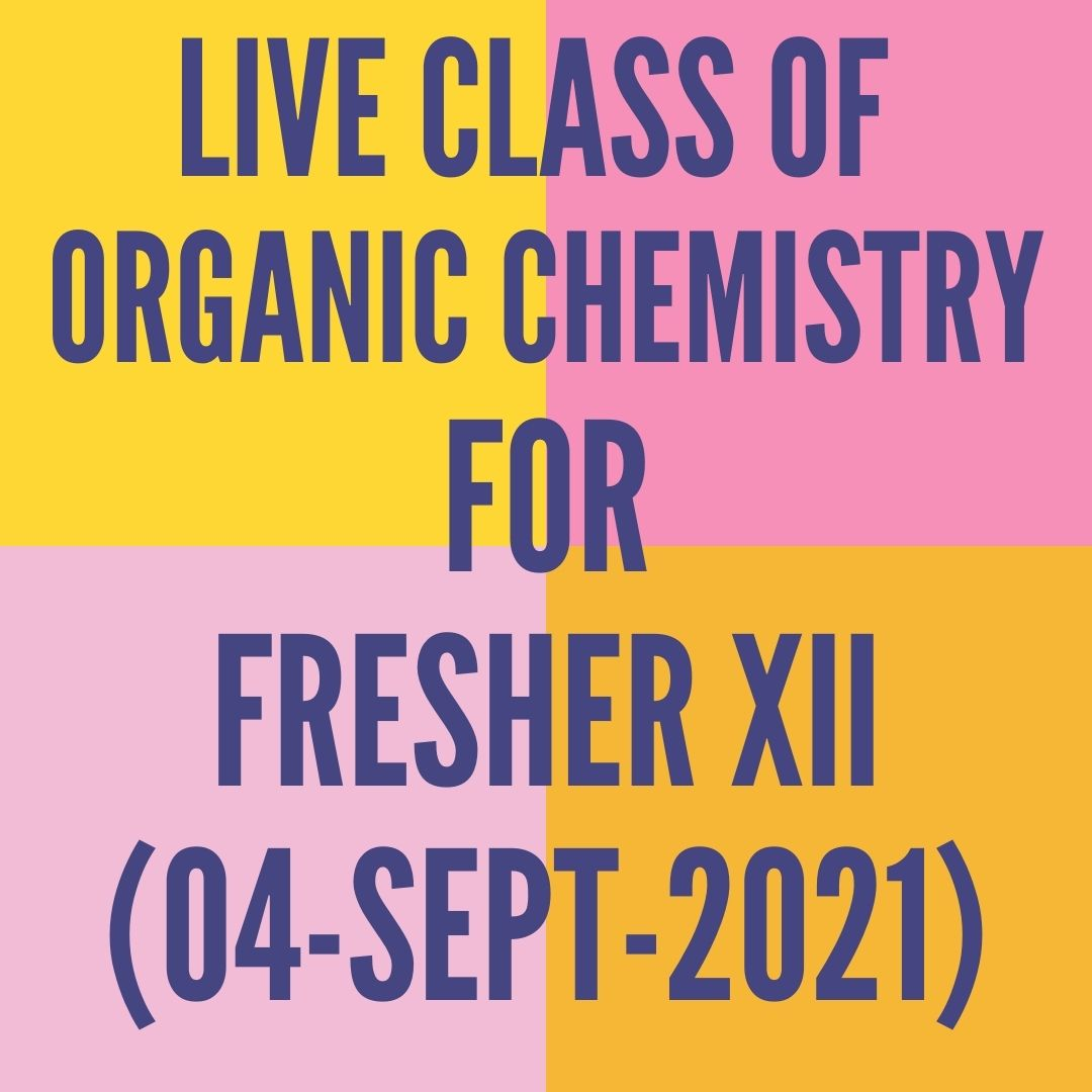 LIVE CLASS OF ORGANIC CHEMISTRY FOR FRESHER XII (04-SEPT-2021) ALCOHOL, PHENOL & ETHER