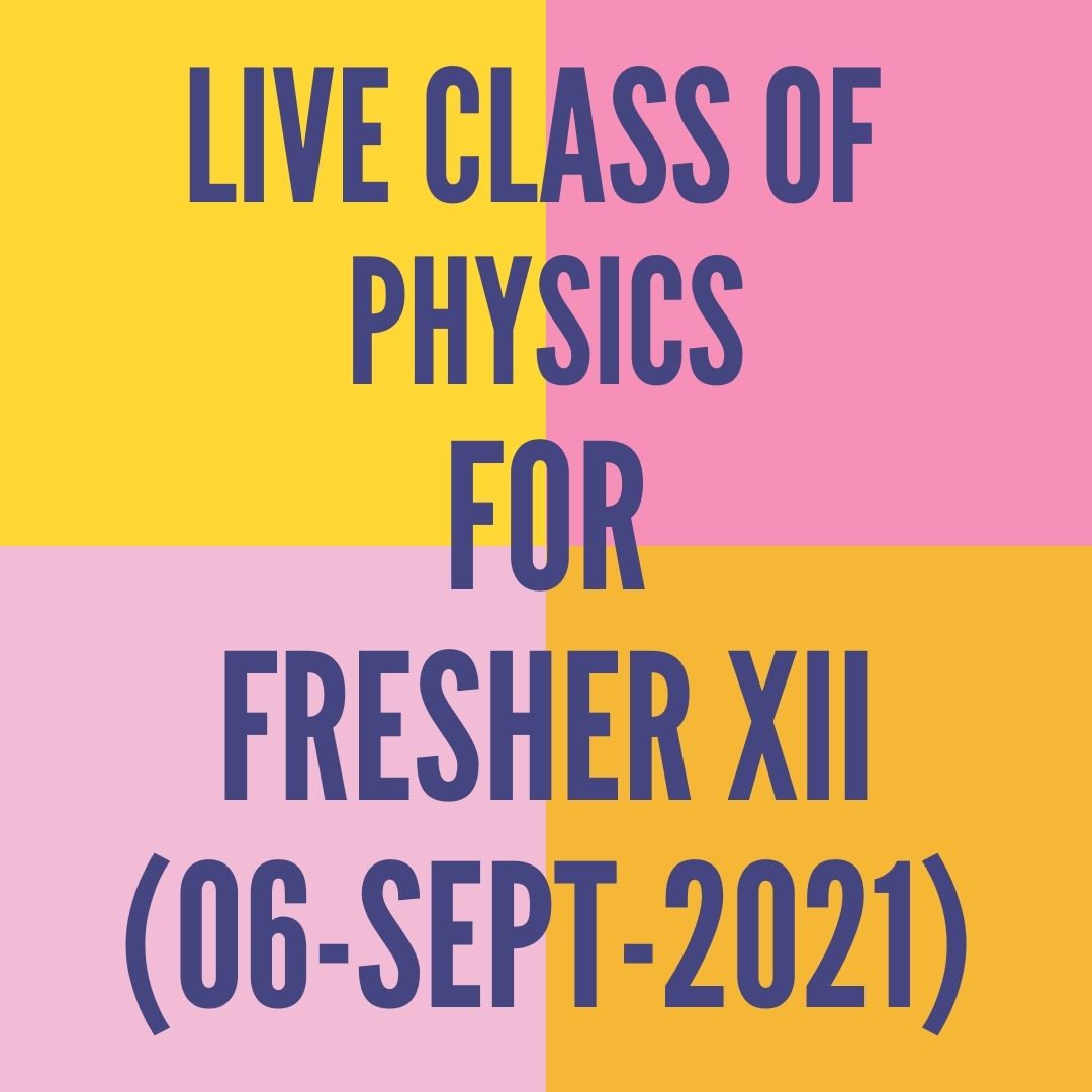 LIVE CLASS OF PHYSICS FOR FRESHER XII (06-SEPT-2021) MAGNETIC FORCE ON MOVING CHARGE PARTICLE