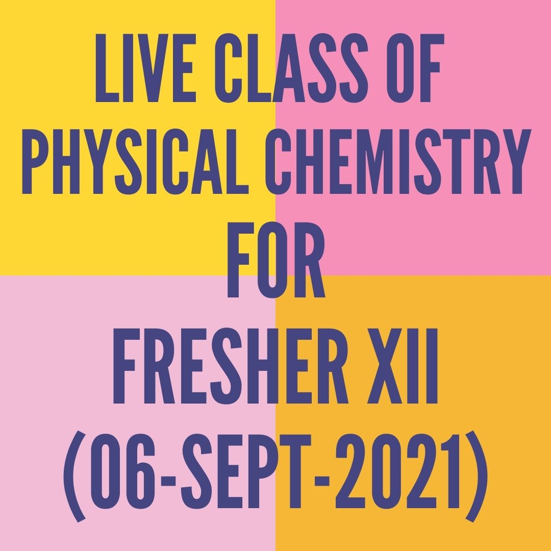 LIVE CLASS OF PHYSICAL CHEMISTRY FOR FRESHER XII (06-SEPT-2021) ELECTROCHEMISTRY