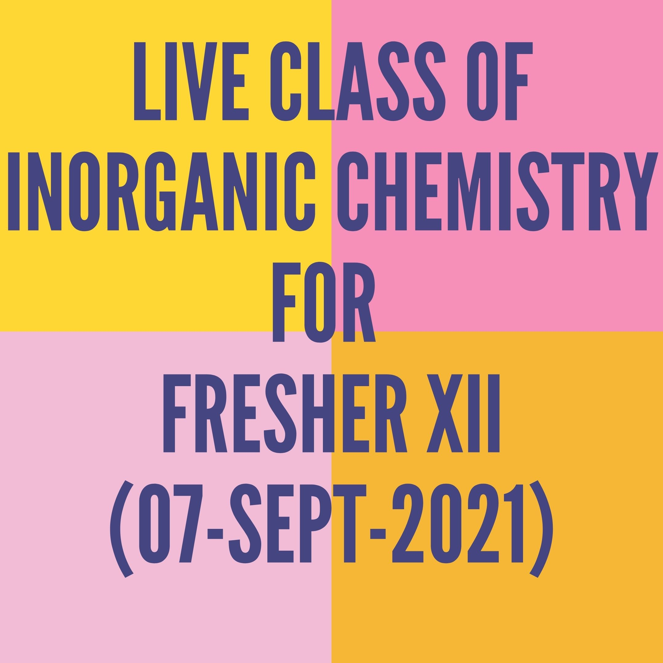 LIVE CLASS OF INORGANIC CHEMISTRY FOR FRESHER XII (07-SEPT-2021) CO-ORDINATION COMPOUND