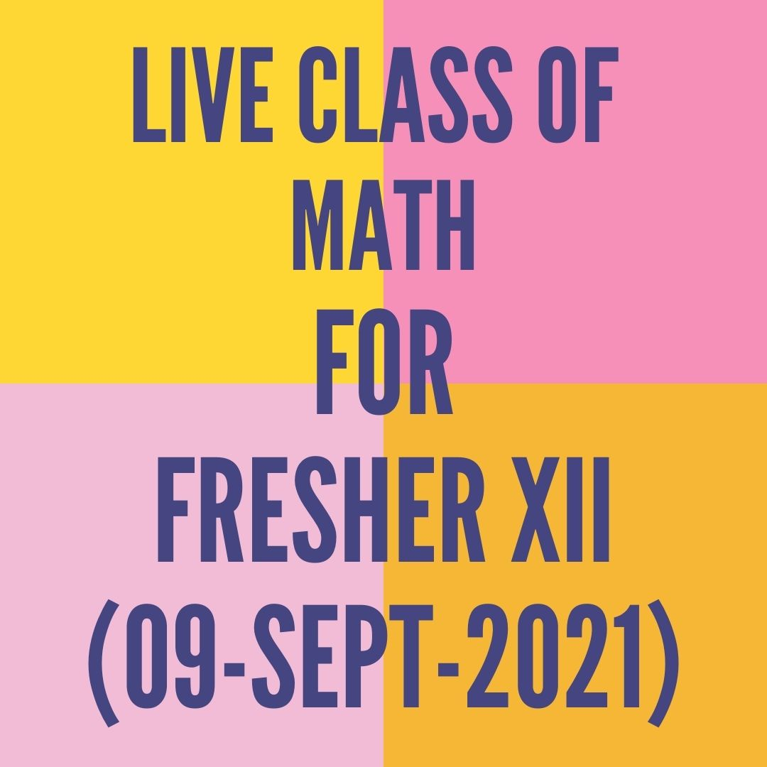 LIVE CLASS OF MATH FOR FRESHER XII (09-SEPT-2021)