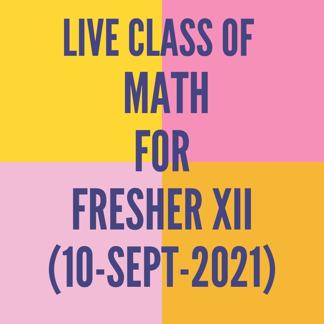 LIVE CLASS OF MATH FOR FRESHER XII (10-SEPT-2021)