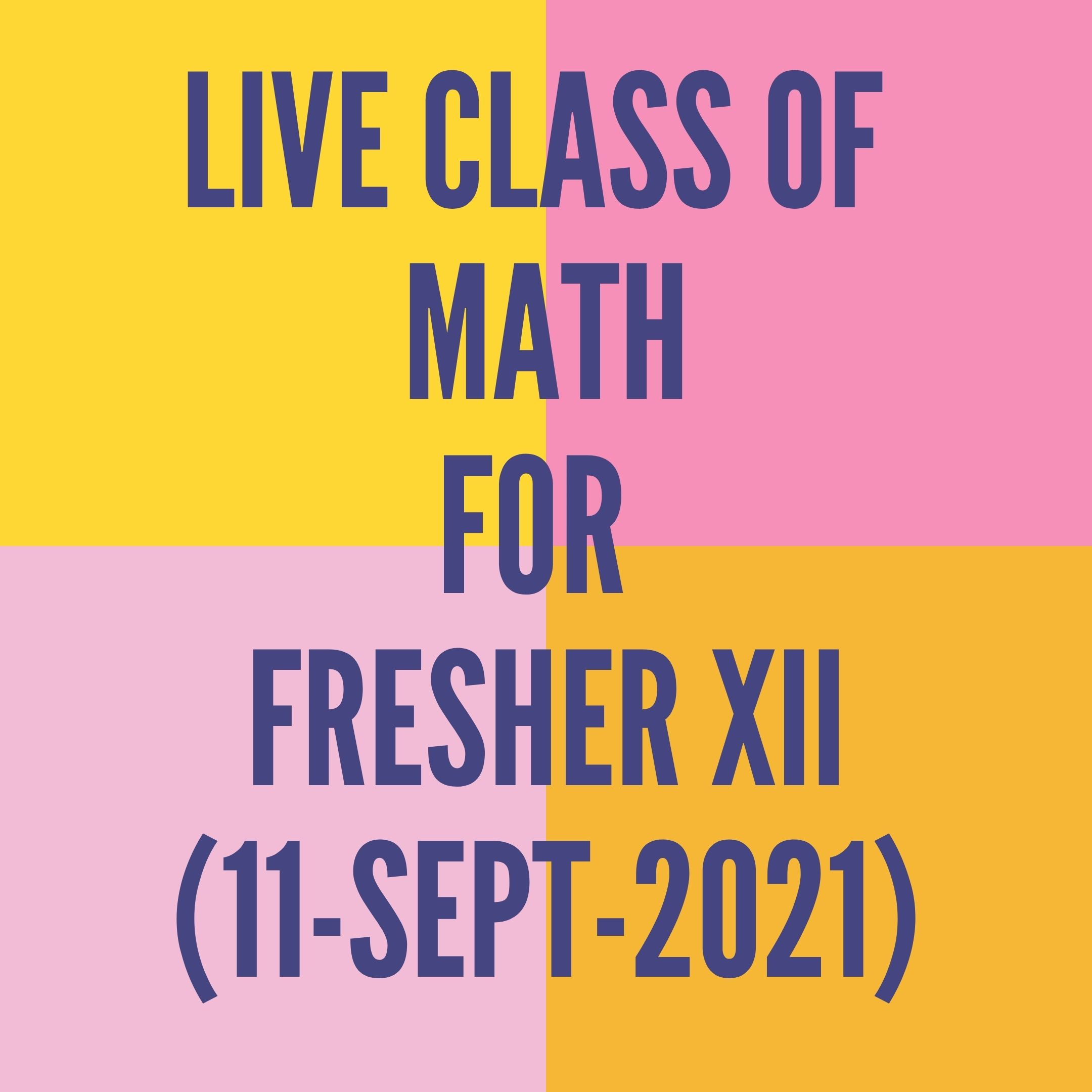 LIVE CLASS OF MATH FOR FRESHER XII (11-SEPT-2021)
