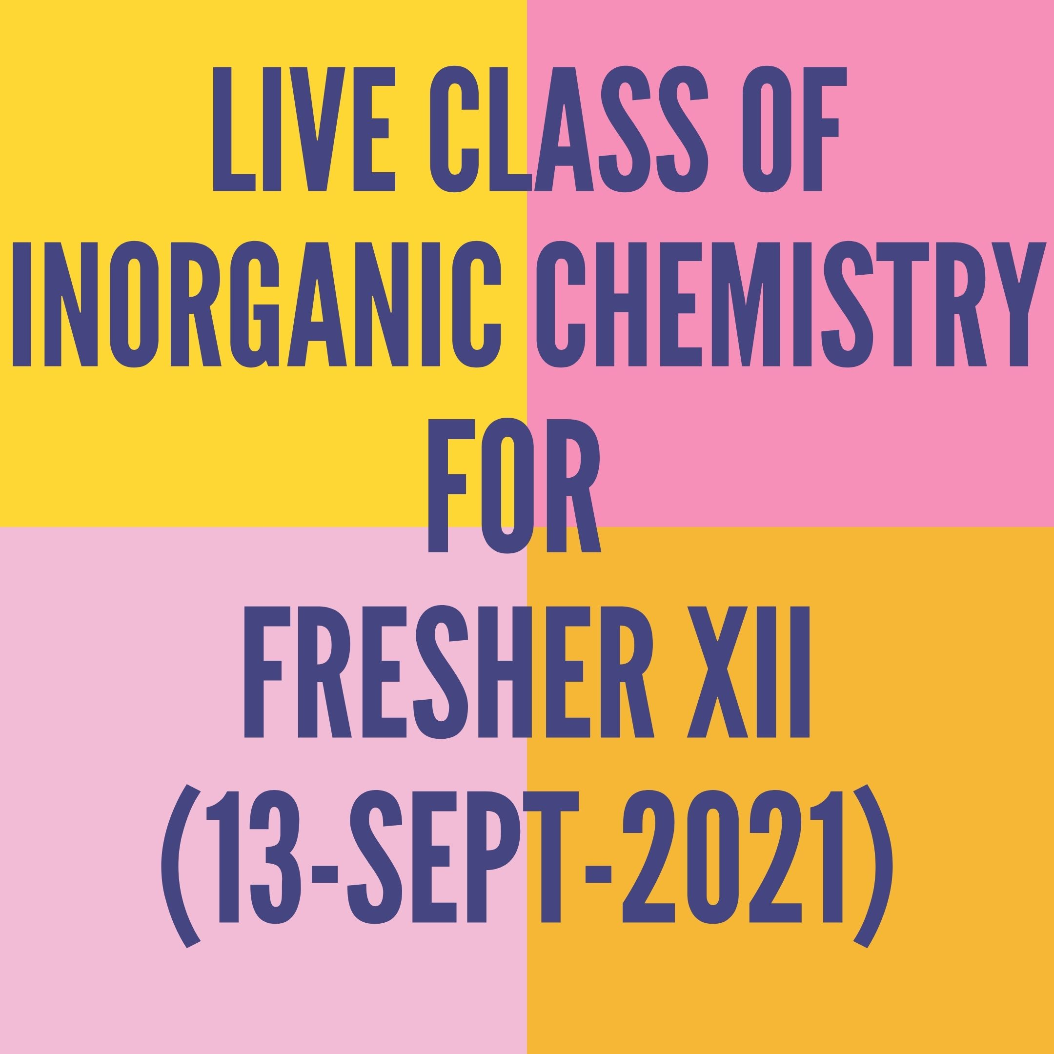 LIVE CLASS OF INORGANIC CHEMISTRY FOR FRESHER XII (13-SEPT-2021) CO-ORDINATION COMPOUND