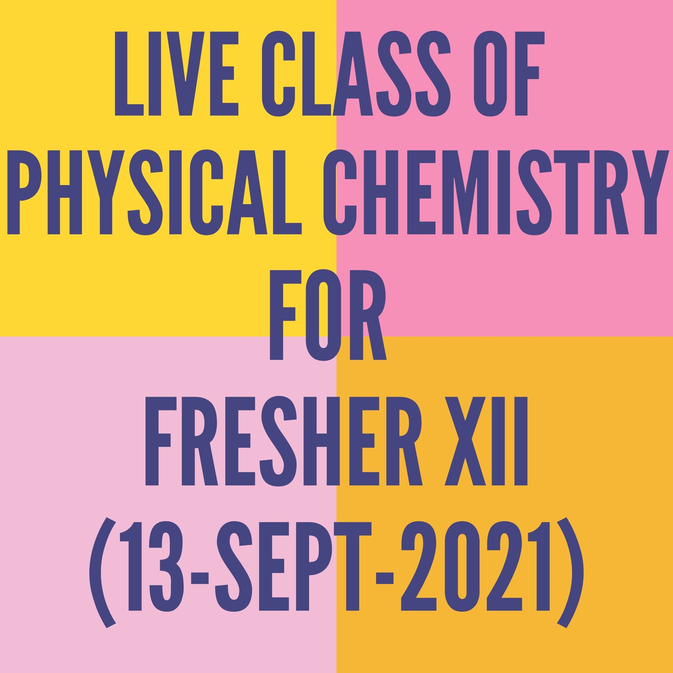 LIVE CLASS OF PHYSICAL CHEMISTRY FOR FRESHER XII (13-SEPT-2021) CHEMICAL KINETICS