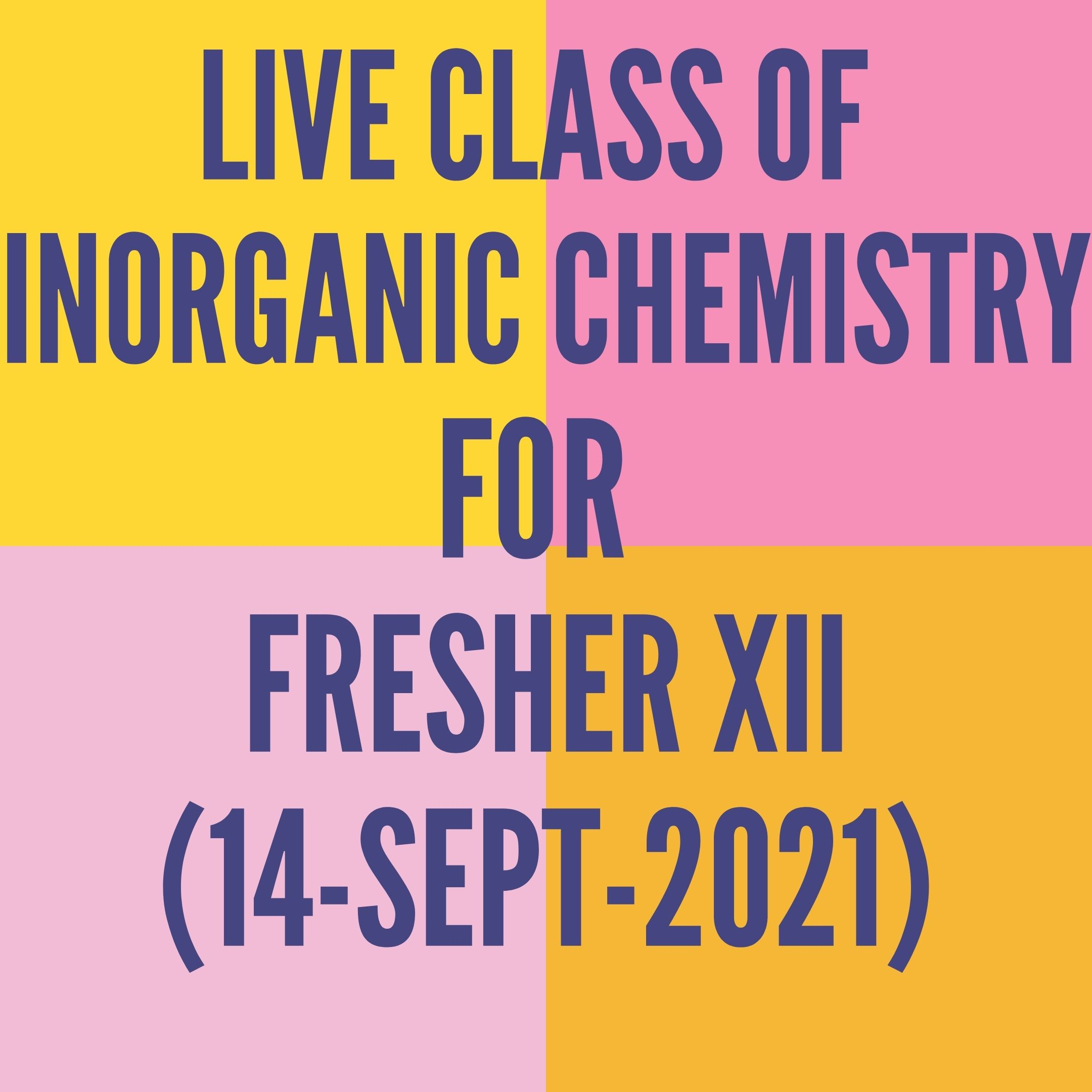 LIVE CLASS OF INORGANIC CHEMISTRY FOR FRESHER XII (14-SEPT-2021) CO-ORDINATION COMPOUND