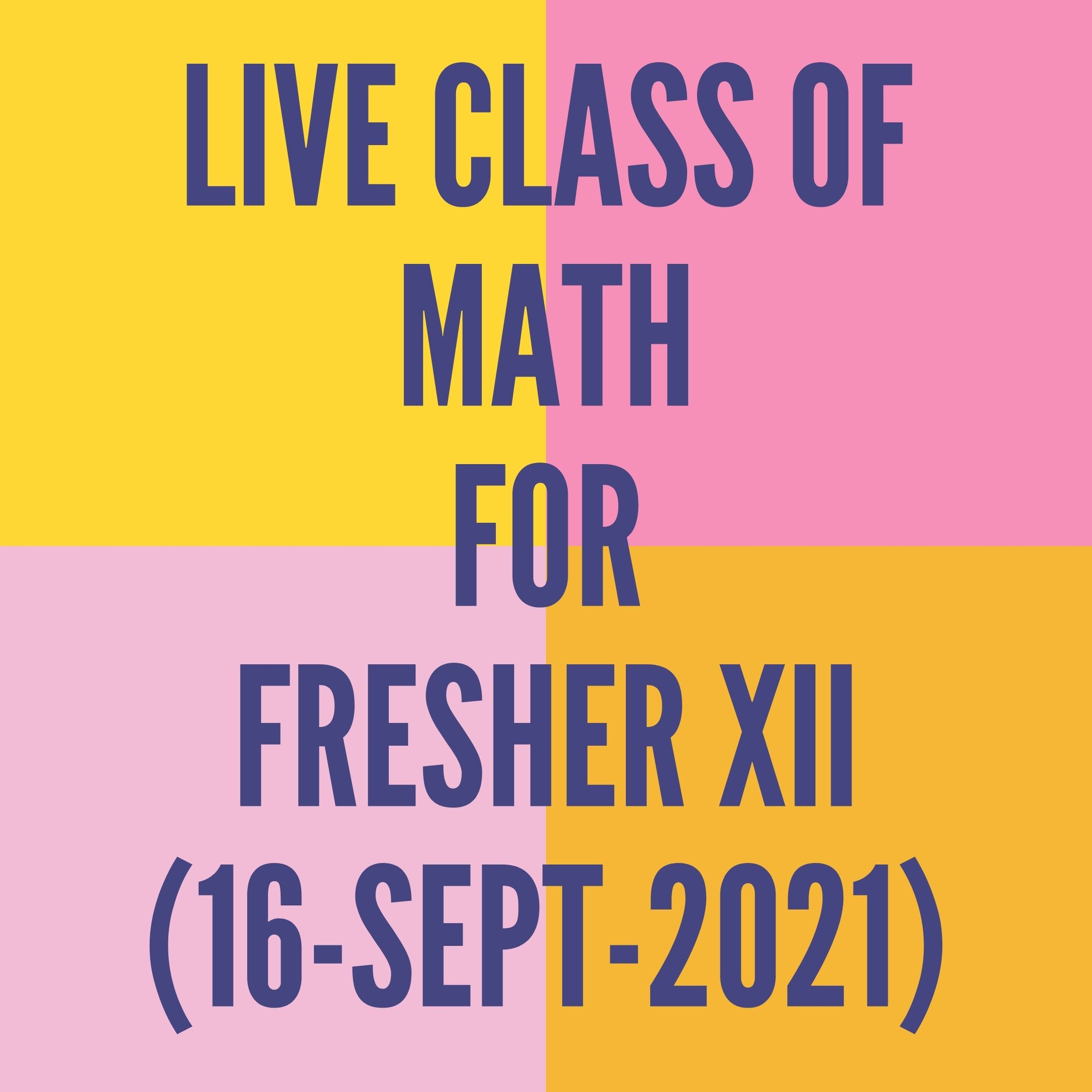 LIVE CLASS OF MATH FOR FRESHER XII (16-SEPT-2021)