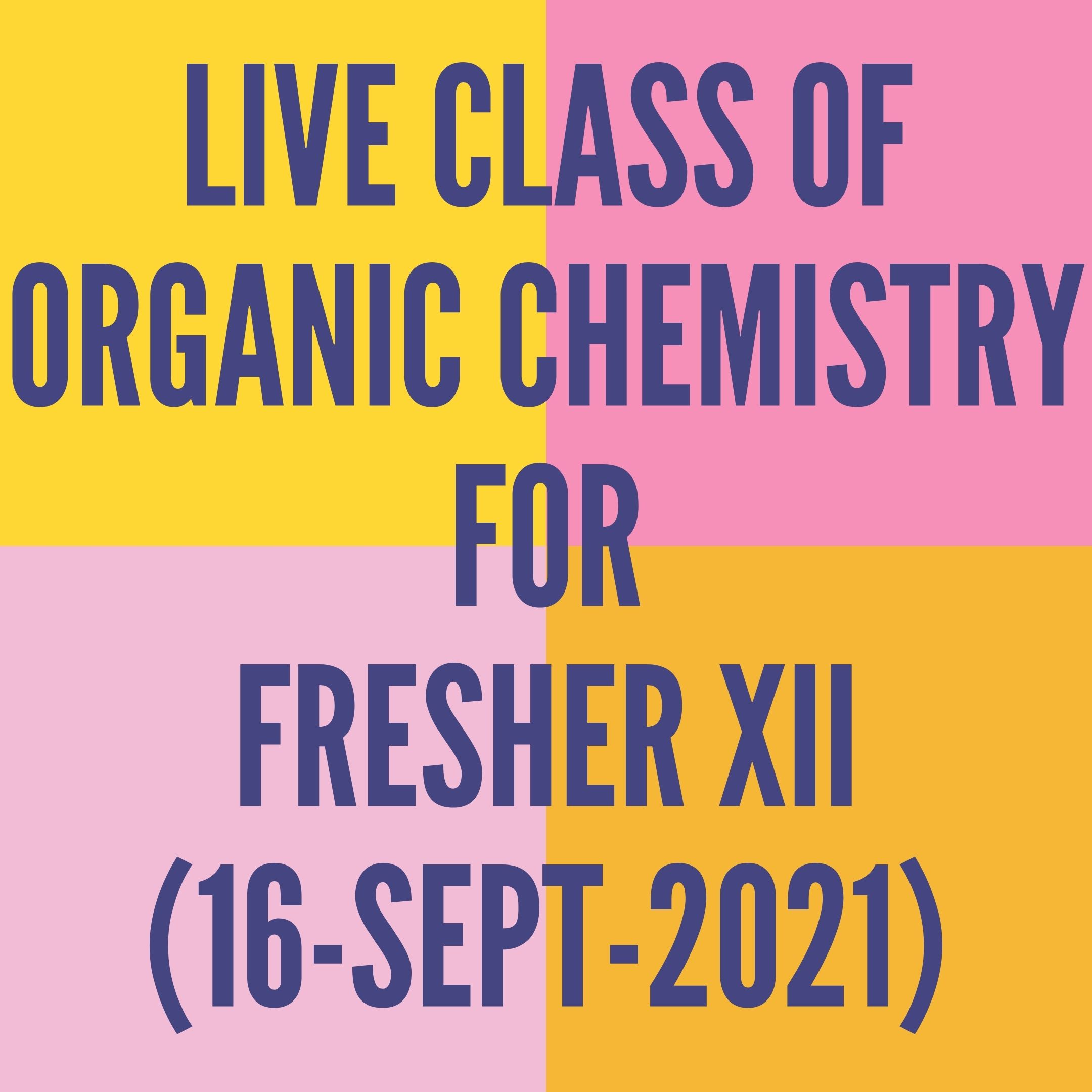 LIVE CLASS OF ORGANIC CHEMISTRY FOR FRESHER XII (16-SEPT-2021) ALDEHYDE. KETONE & CARBOXYLIC ACID